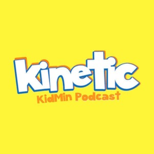Kinetic – Kidmin Podcast hosted by Josh Combs